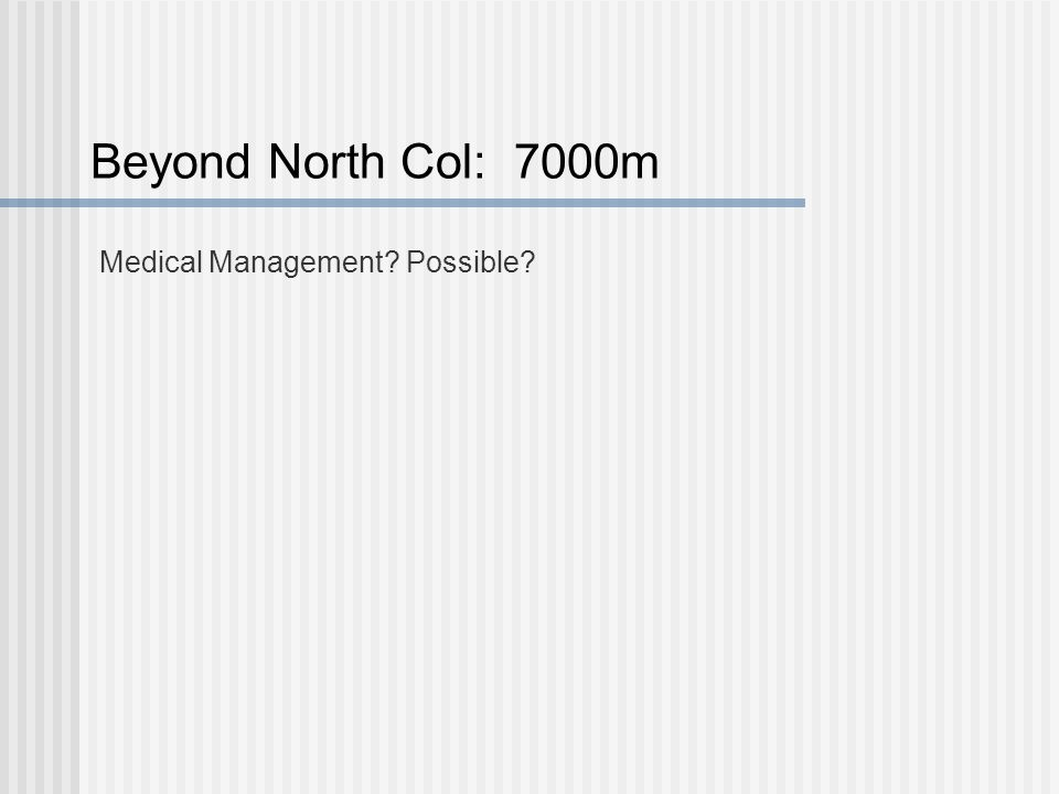 Beyond North Col: 7000m Medical Management Possible