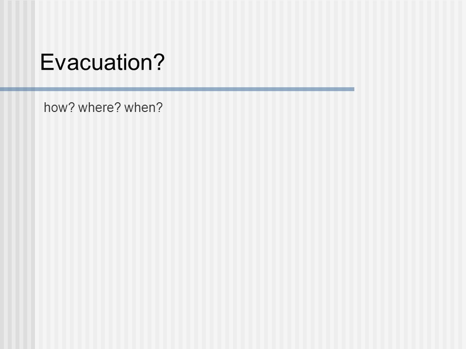 Evacuation? how? where? when?