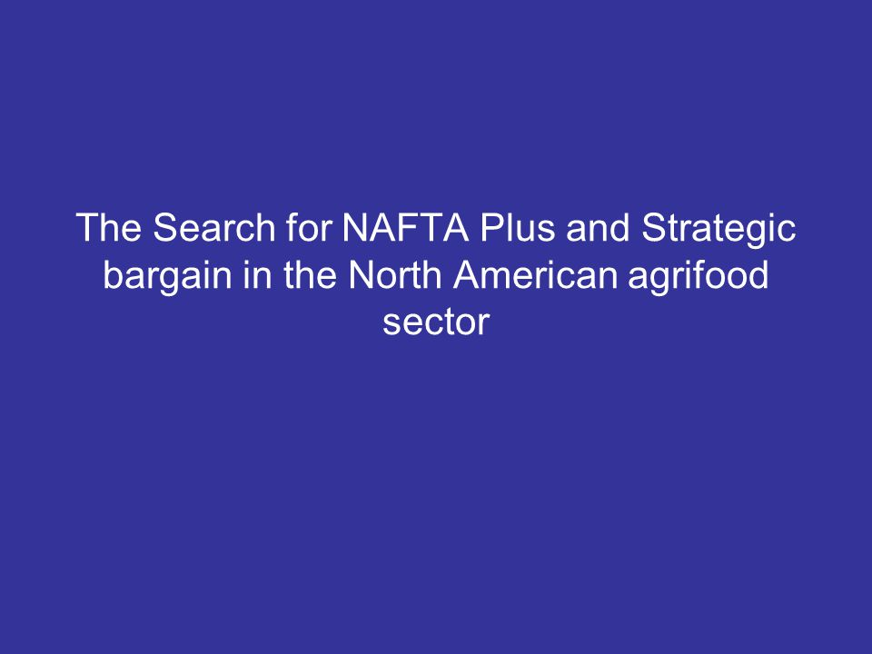 The Search for NAFTA Plus and Strategic bargain in the North American agrifood sector