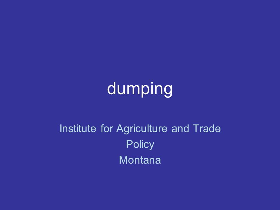 dumping Institute for Agriculture and Trade Policy Montana