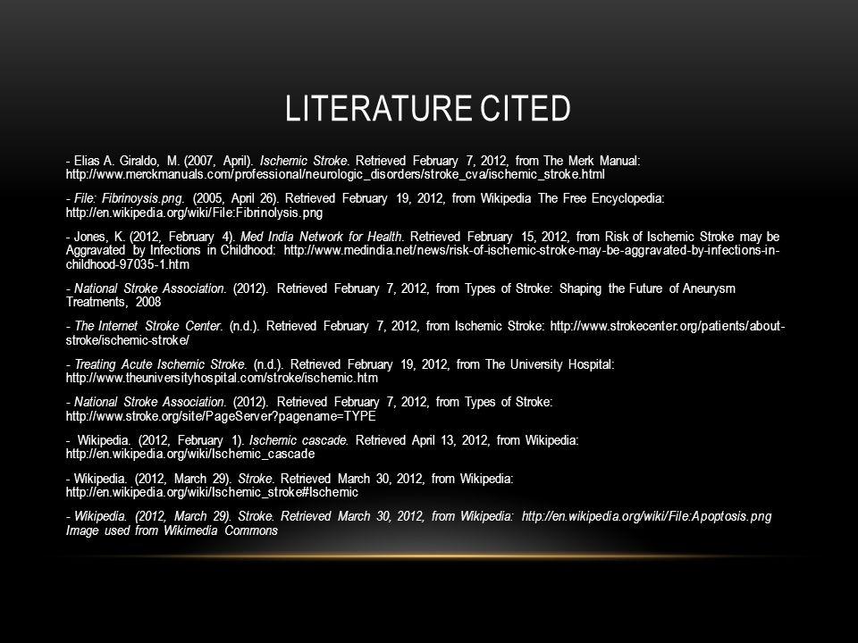 LITERATURE CITED - Elias A. Giraldo, M. (2007, April). Ischemic Stroke. Retrieved February 7, 2012, from The Merk Manual: http://www.merckmanuals.com/