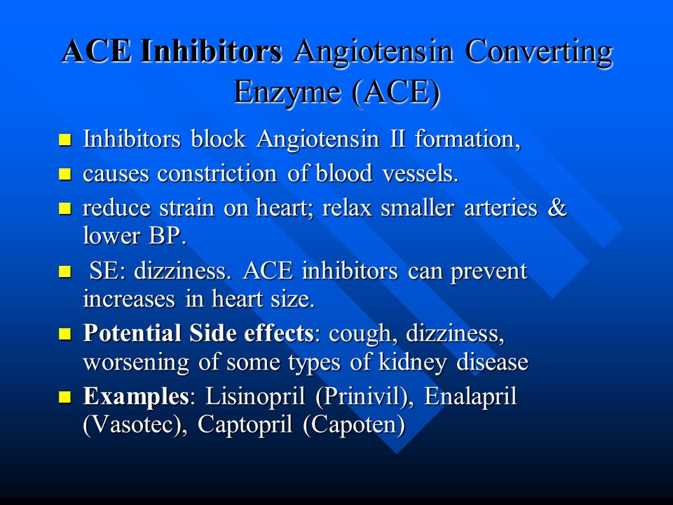 ACE Inhibitors Angiotensin Converting Enzyme (ACE) Inhibitors block Angiotensin II formation, Inhibitors block Angiotensin II formation, causes constriction of blood vessels.
