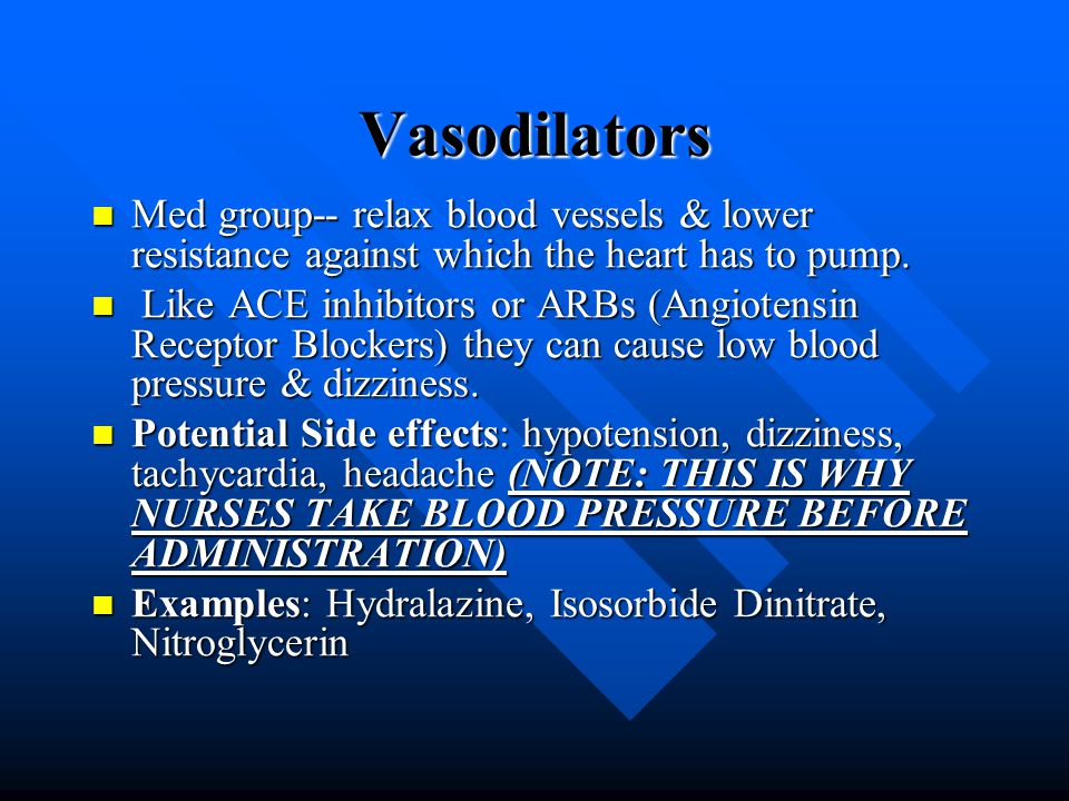 Vasodilators Med group-- relax blood vessels & lower resistance against which the heart has to pump.