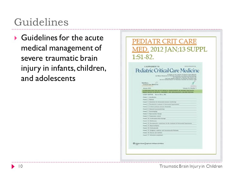 Guidelines Traumatic Brain Injury in Children10  Guidelines for the acute medical management of severe traumatic brain injury in infants, children, and adolescents