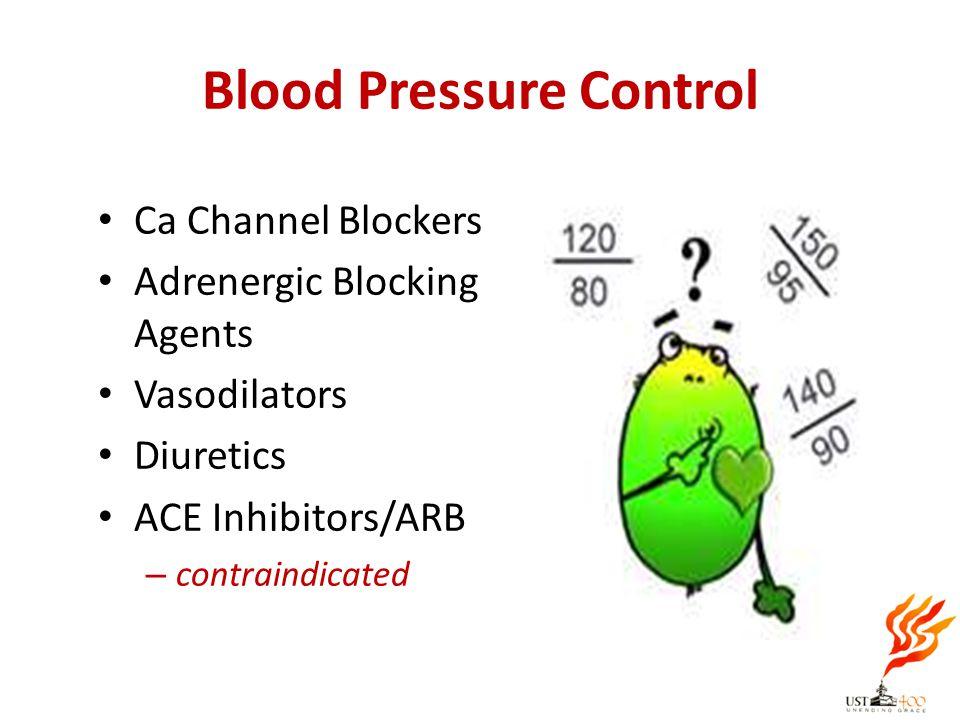 Blood Pressure Control Ca Channel Blockers Adrenergic Blocking Agents Vasodilators Diuretics ACE Inhibitors/ARB – contraindicated