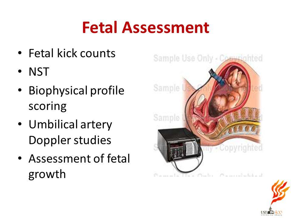 Fetal kick counts NST Biophysical profile scoring Umbilical artery Doppler studies Assessment of fetal growth