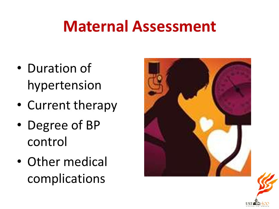 Maternal Assessment Duration of hypertension Current therapy Degree of BP control Other medical complications