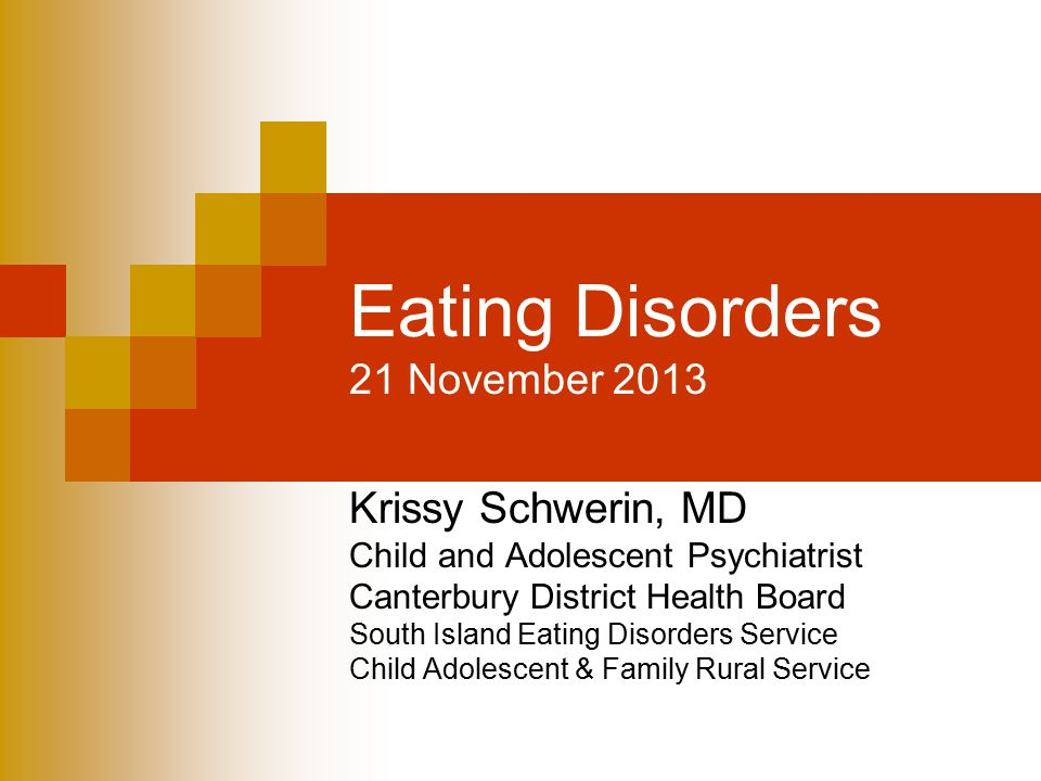 Eating Disorders 21 November 2013 Krissy Schwerin, MD Child and Adolescent Psychiatrist Canterbury District Health Board South Island Eating Disorders