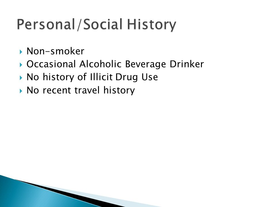  Non-smoker  Occasional Alcoholic Beverage Drinker  No history of Illicit Drug Use  No recent travel history