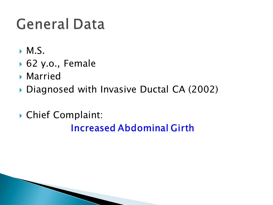  M.S.  62 y.o., Female  Married  Diagnosed with Invasive Ductal CA (2002)  Chief Complaint: Increased Abdominal Girth