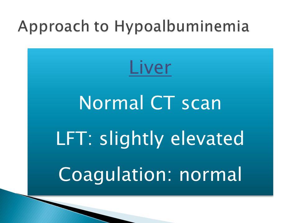 Liver Normal CT scan LFT: slightly elevated Coagulation: normal