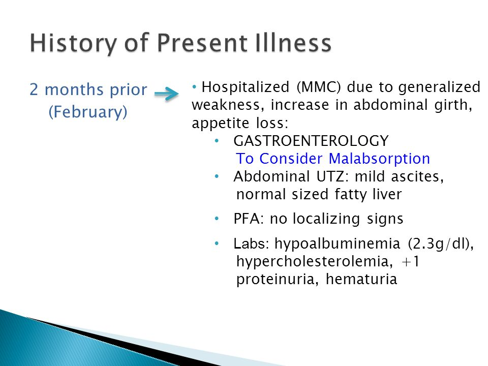 2 months prior (February) Hospitalized (MMC) due to generalized weakness, increase in abdominal girth, appetite loss: GASTROENTEROLOGY To Consider Mal