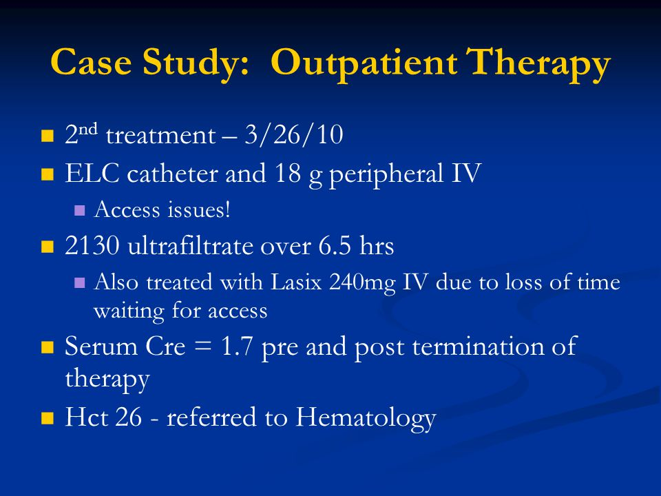 Case Study: Outpatient Therapy 2 nd treatment – 3/26/10 ELC catheter and 18 g peripheral IV Access issues.