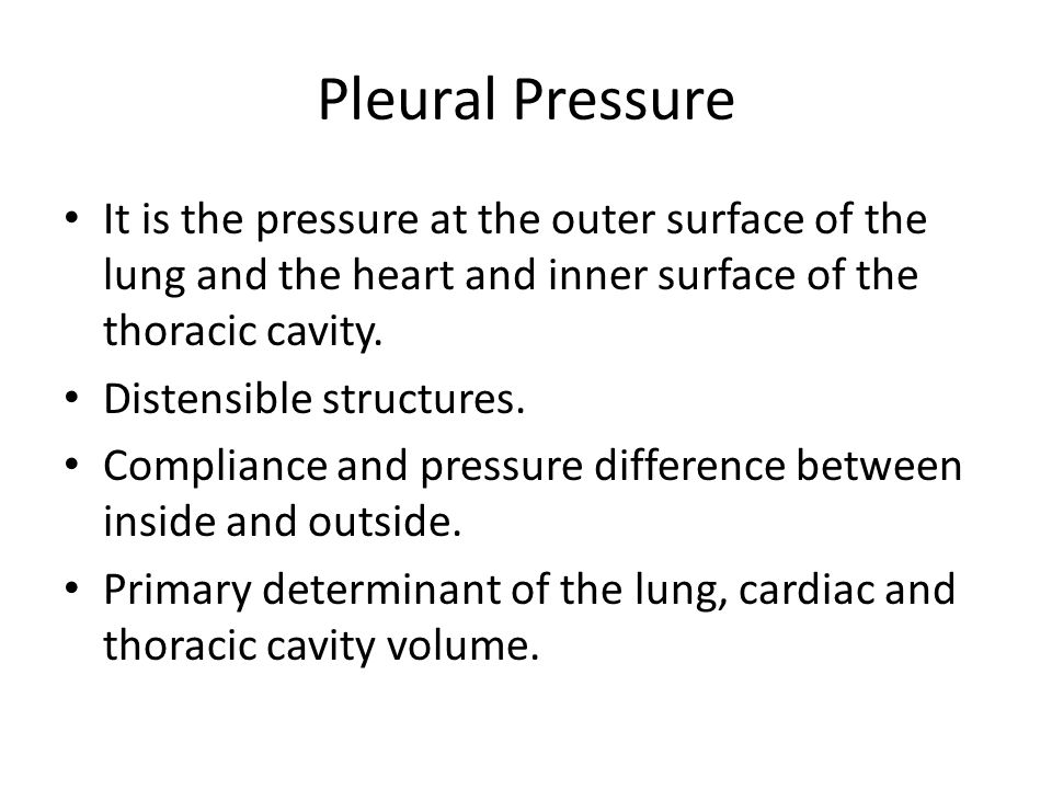 Pleural Pressure It is the pressure at the outer surface of the lung and the heart and inner surface of the thoracic cavity. Distensible structures. C