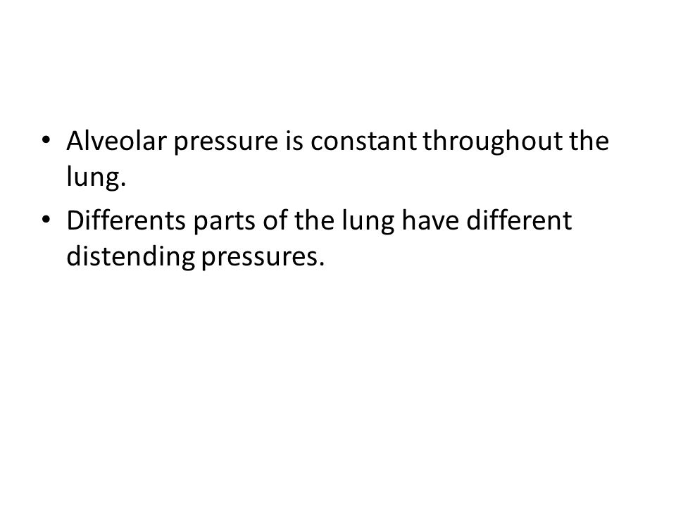 Alveolar pressure is constant throughout the lung. Differents parts of the lung have different distending pressures.