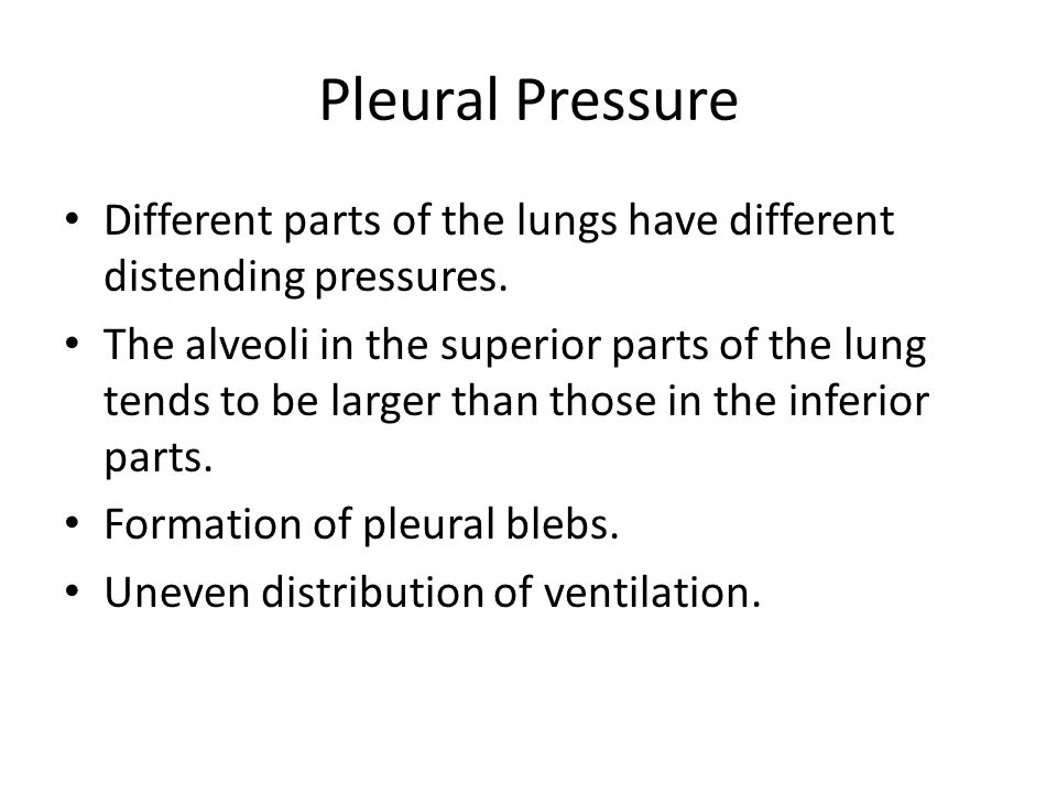 Pleural Pressure Different parts of the lungs have different distending pressures. The alveoli in the superior parts of the lung tends to be larger th