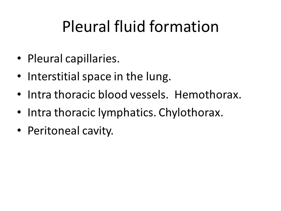 Pleural fluid formation Pleural capillaries. Interstitial space in the lung. Intra thoracic blood vessels. Hemothorax. Intra thoracic lymphatics. Chyl