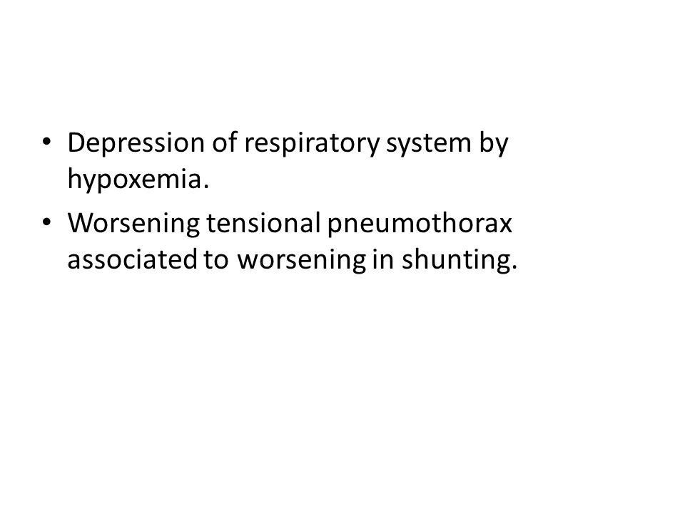 Depression of respiratory system by hypoxemia. Worsening tensional pneumothorax associated to worsening in shunting.