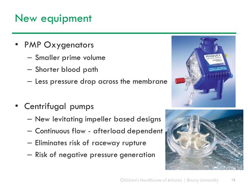 Children's Healthcare of Atlanta | Emory University New equipment PMP Oxygenators – Smaller prime volume – Shorter blood path – Less pressure drop acr