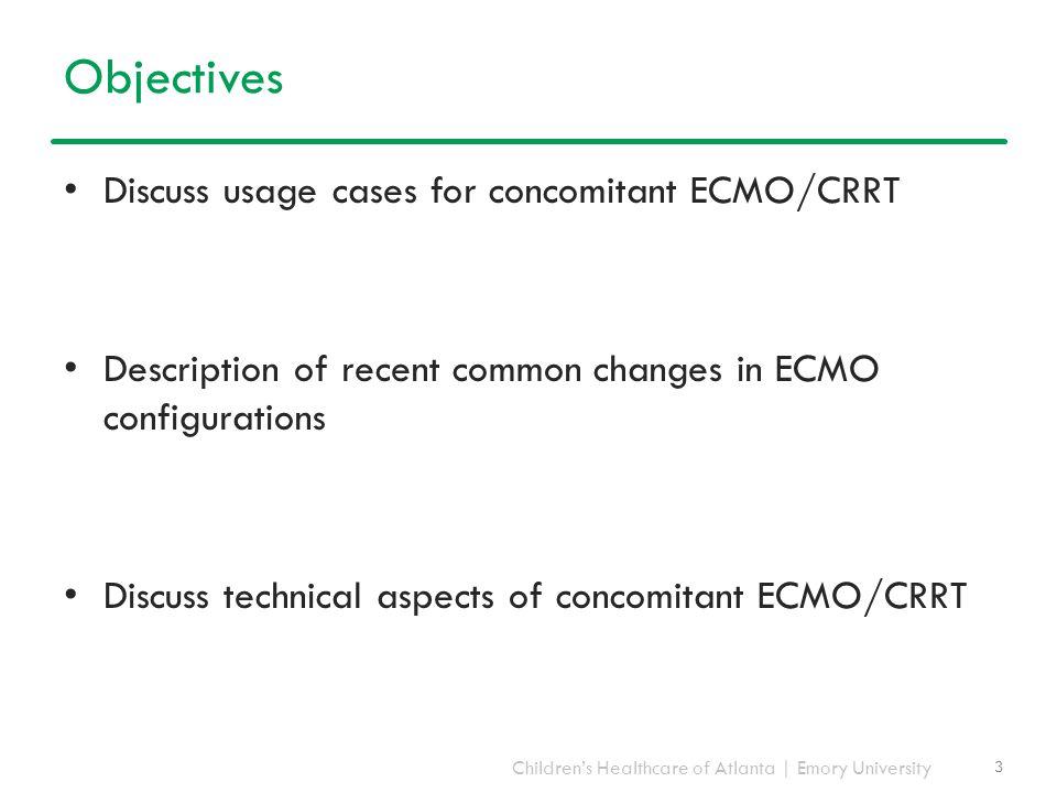 Children's Healthcare of Atlanta | Emory University Objectives Discuss usage cases for concomitant ECMO/CRRT Description of recent common changes in E
