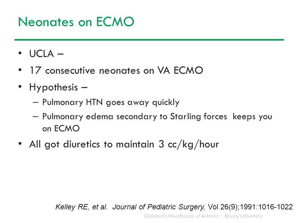 Children's Healthcare of Atlanta | Emory University Neonates on ECMO UCLA – 17 consecutive neonates on VA ECMO Hypothesis – – Pulmonary HTN goes away