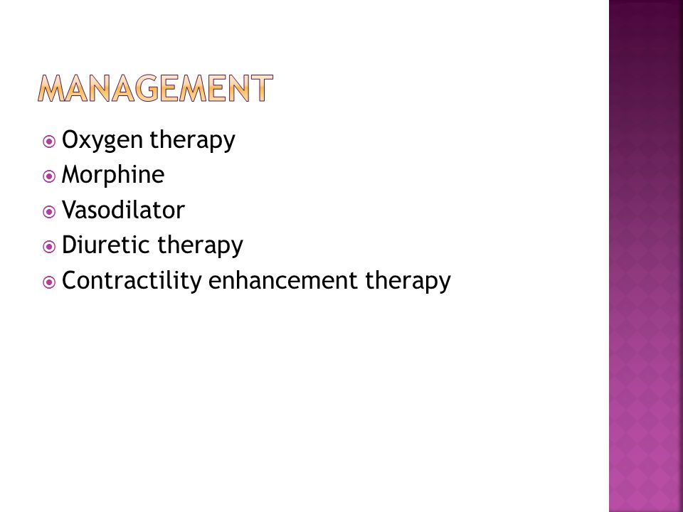  Oxygen therapy  Morphine  Vasodilator  Diuretic therapy  Contractility enhancement therapy