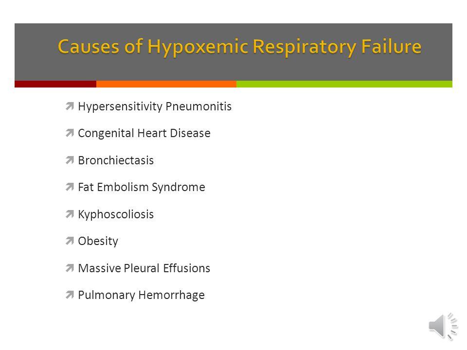  Hypersensitivity Pneumonitis  Congenital Heart Disease  Bronchiectasis  Fat Embolism Syndrome  Kyphoscoliosis  Obesity  Massive Pleural Effusions  Pulmonary Hemorrhage