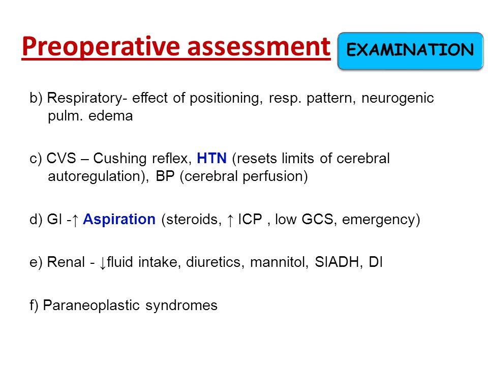 Preoperative assessment b) Respiratory- effect of positioning, resp. pattern, neurogenic pulm. edema c) CVS – Cushing reflex, HTN (resets limits of ce