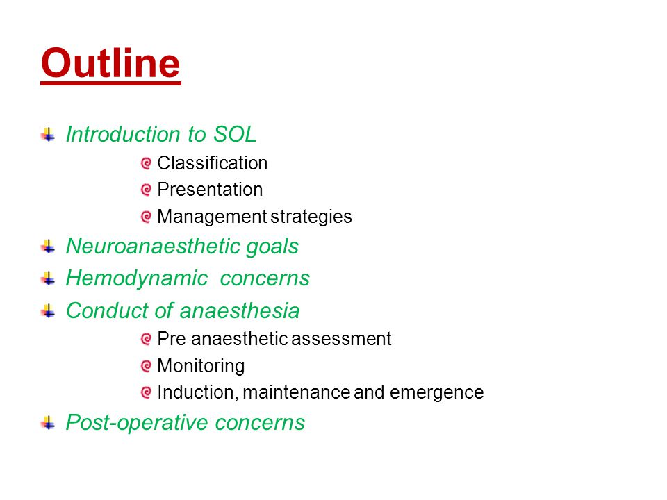 Outline Introduction to SOL Classification Presentation Management strategies Neuroanaesthetic goals Hemodynamic concerns Conduct of anaesthesia Pre a