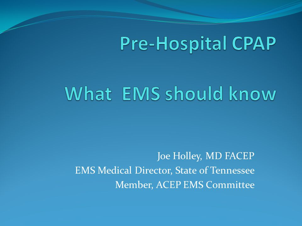 Joe Holley, MD FACEP EMS Medical Director, State of Tennessee Member, ACEP EMS Committee
