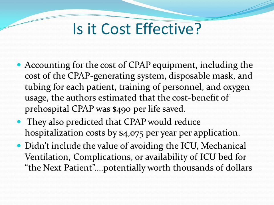 Is it Cost Effective? Accounting for the cost of CPAP equipment, including the cost of the CPAP-generating system, disposable mask, and tubing for eac