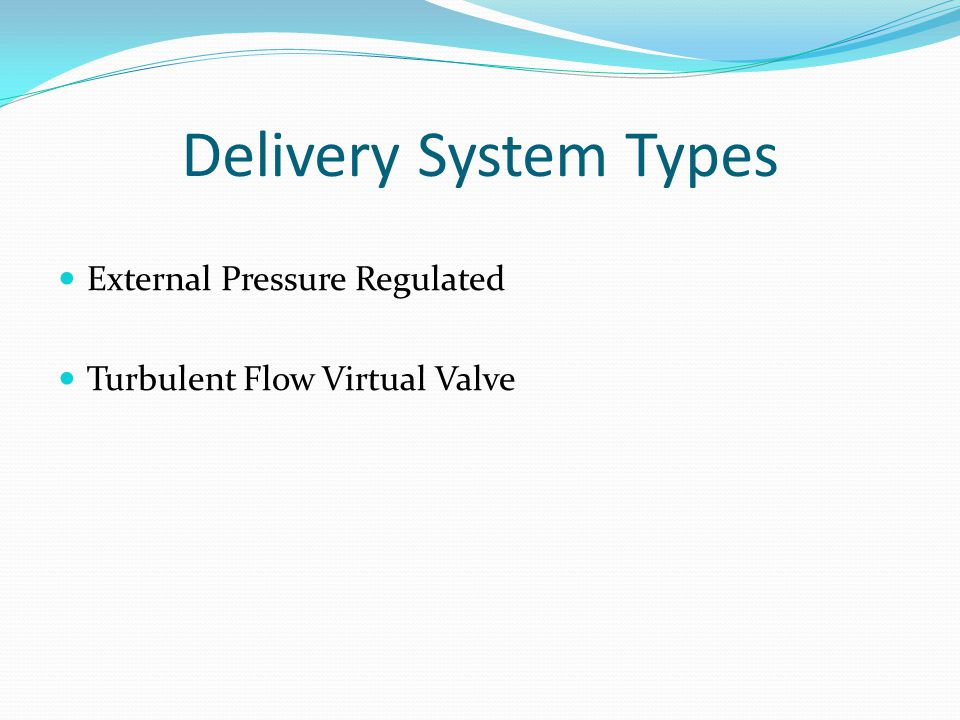 Delivery System Types External Pressure Regulated Turbulent Flow Virtual Valve