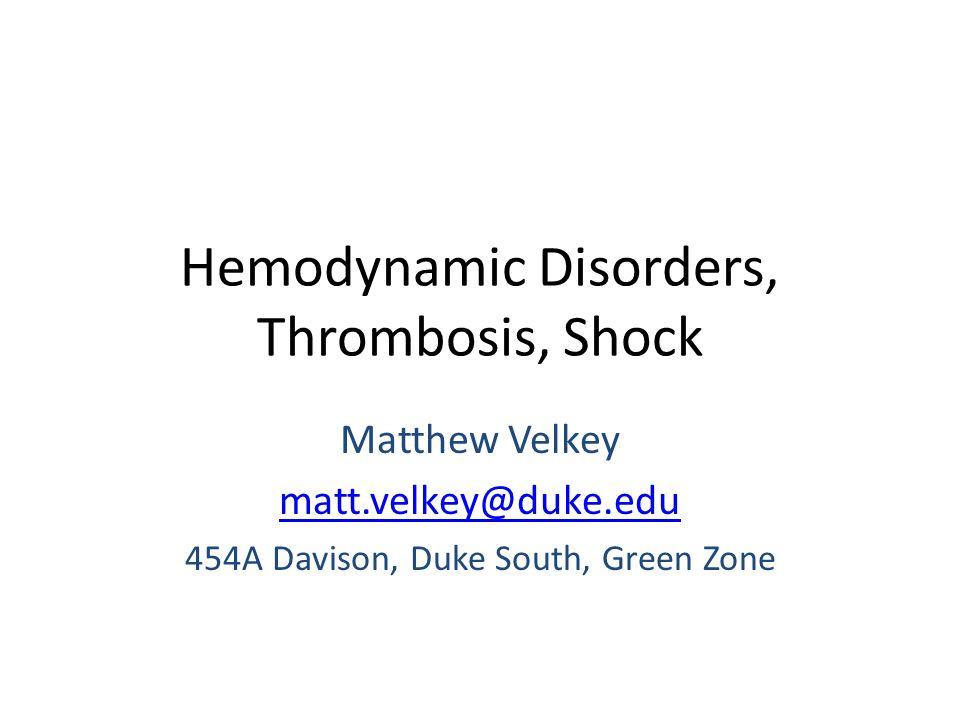 Hemodynamic Disorders, Thrombosis, Shock Matthew Velkey matt.velkey@duke.edu 454A Davison, Duke South, Green Zone