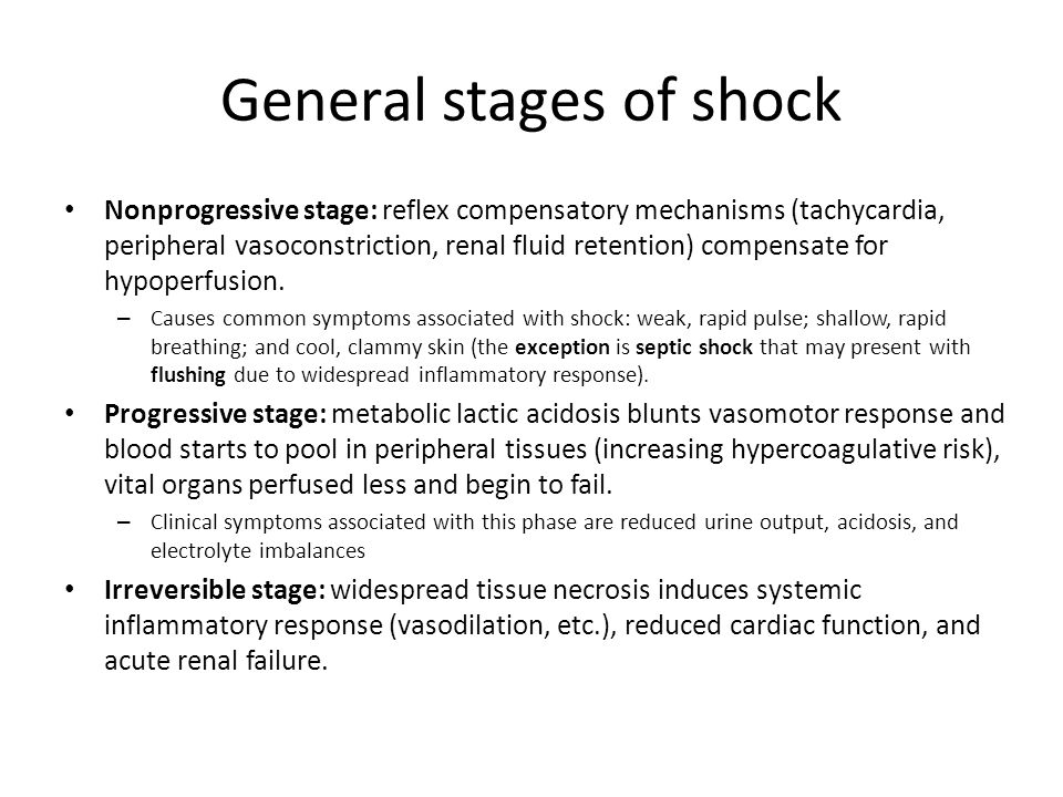 General stages of shock Nonprogressive stage: reflex compensatory mechanisms (tachycardia, peripheral vasoconstriction, renal fluid retention) compensate for hypoperfusion.