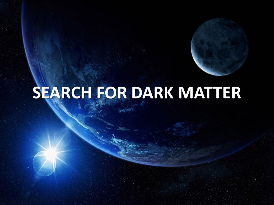 SEARCH FOR DARK MATTER
