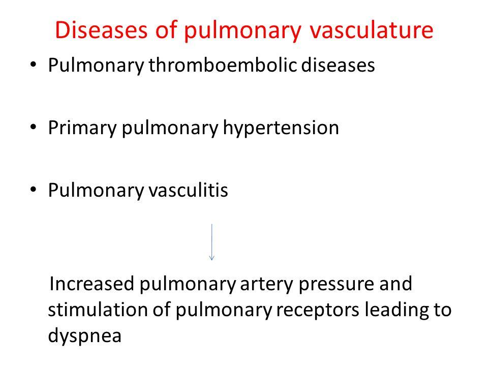 Diseases of pulmonary vasculature Pulmonary thromboembolic diseases Primary pulmonary hypertension Pulmonary vasculitis Increased pulmonary artery pre