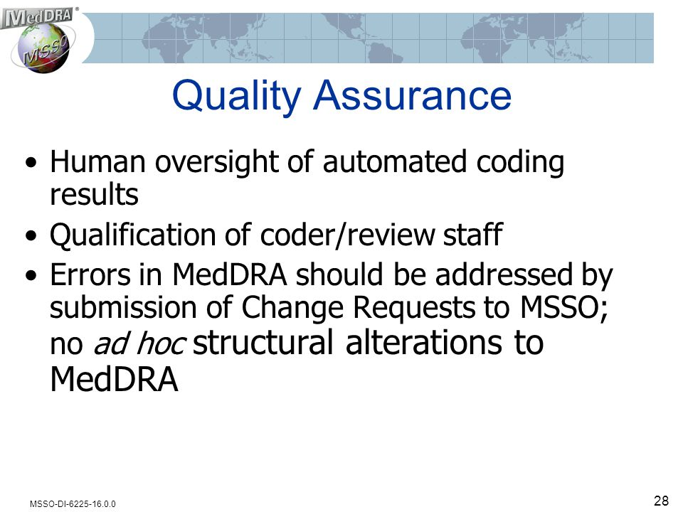 MSSO-DI-6225-16.0.0 28 Human oversight of automated coding results Qualification of coder/review staff Errors in MedDRA should be addressed by submiss