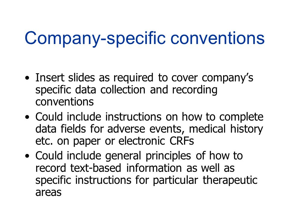 Company-specific conventions Insert slides as required to cover company's specific data collection and recording conventions Could include instruction