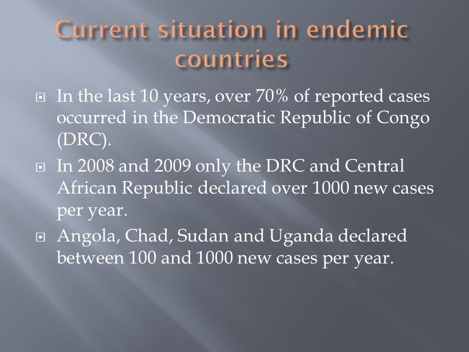  In the last 10 years, over 70% of reported cases occurred in the Democratic Republic of Congo (DRC).  In 2008 and 2009 only the DRC and Central Afr