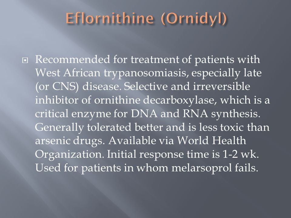  Recommended for treatment of patients with West African trypanosomiasis, especially late (or CNS) disease. Selective and irreversible inhibitor of o