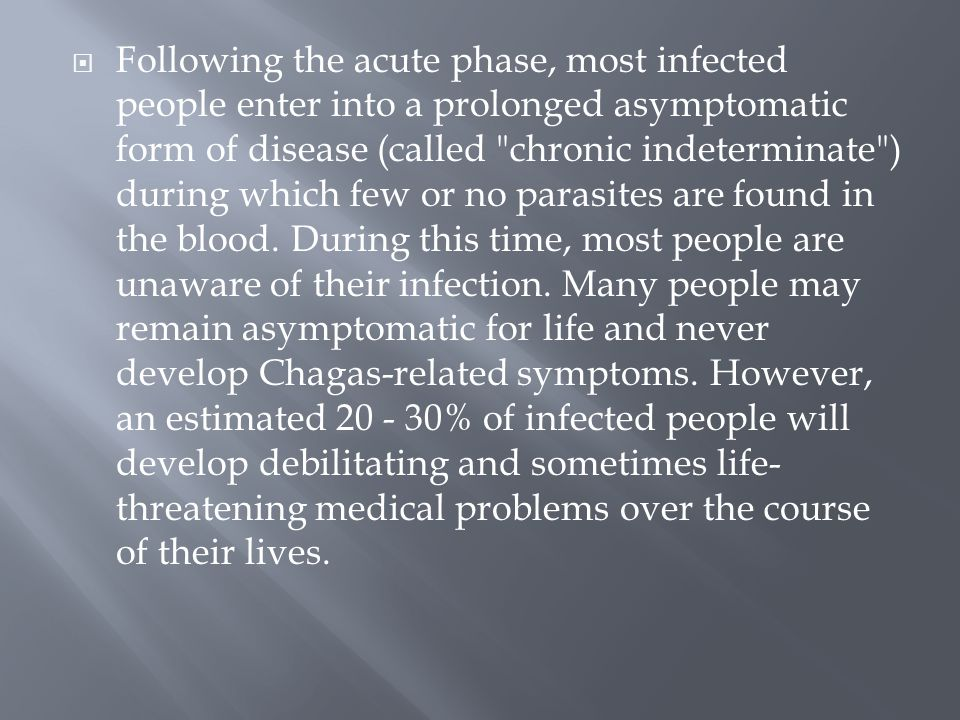  Following the acute phase, most infected people enter into a prolonged asymptomatic form of disease (called