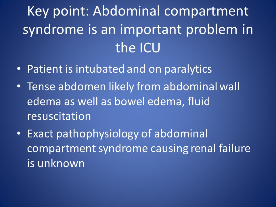 Key point: Abdominal compartment syndrome is an important problem in the ICU Patient is intubated and on paralytics Tense abdomen likely from abdomina