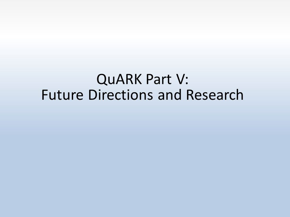 QuARK Part V: Future Directions and Research