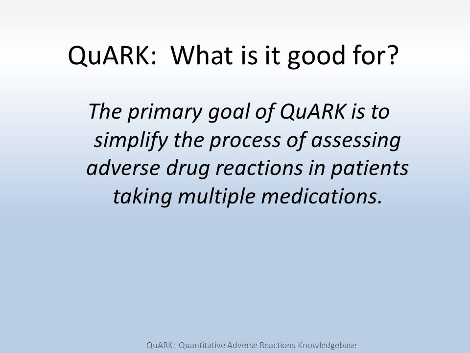 The primary goal of QuARK is to simplify the process of assessing adverse drug reactions in patients taking multiple medications.