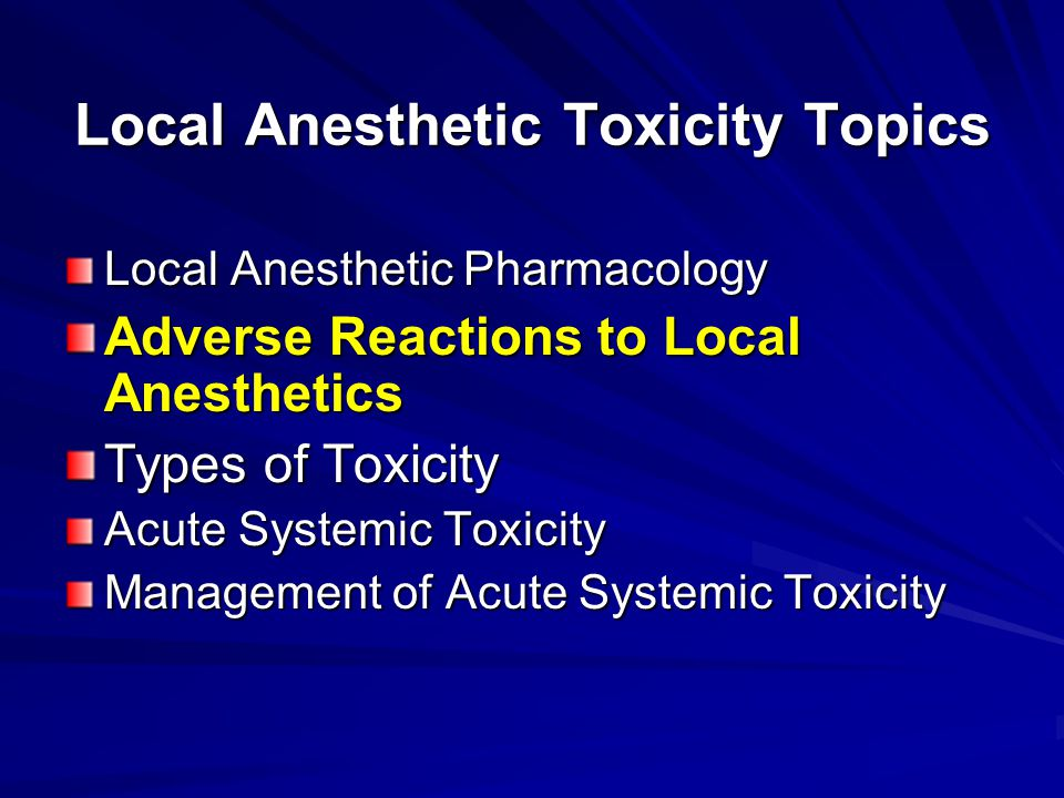 Local Anesthetic Toxicity Topics Local Anesthetic Pharmacology Adverse Reactions to Local Anesthetics Types of Toxicity Acute Systemic Toxicity Manage