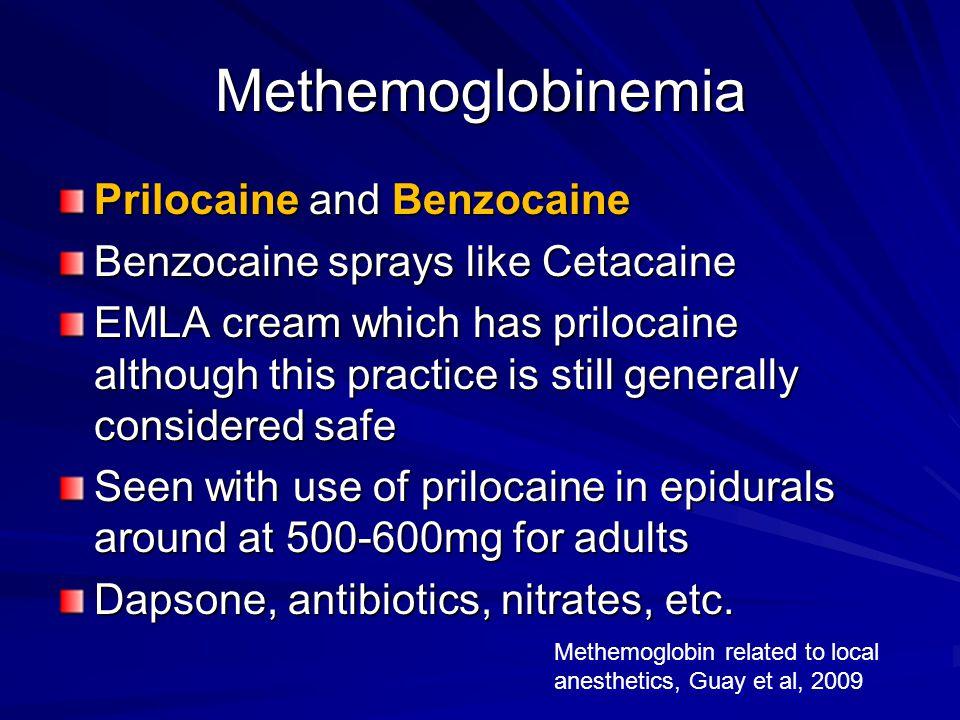 Methemoglobinemia Prilocaine and Benzocaine Benzocaine sprays like Cetacaine EMLA cream which has prilocaine although this practice is still generally
