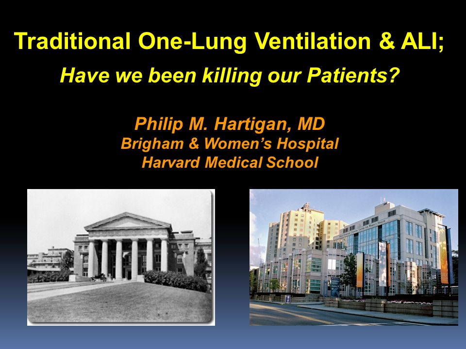 Traditional One-Lung Ventilation & ALI; Have we been killing our Patients? Philip M. Hartigan, MD Brigham & Women's Hospital Harvard Medical School