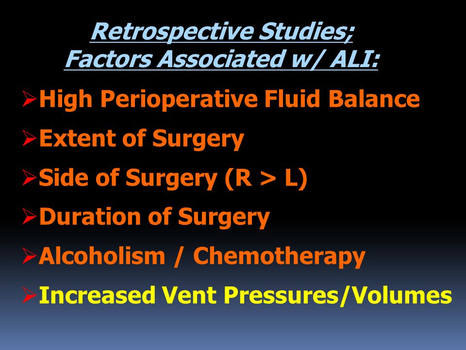 Retrospective Studies; Factors Associated w/ ALI:  High Perioperative Fluid Balance  Extent of Surgery  Side of Surgery (R > L)  Duration of Surge