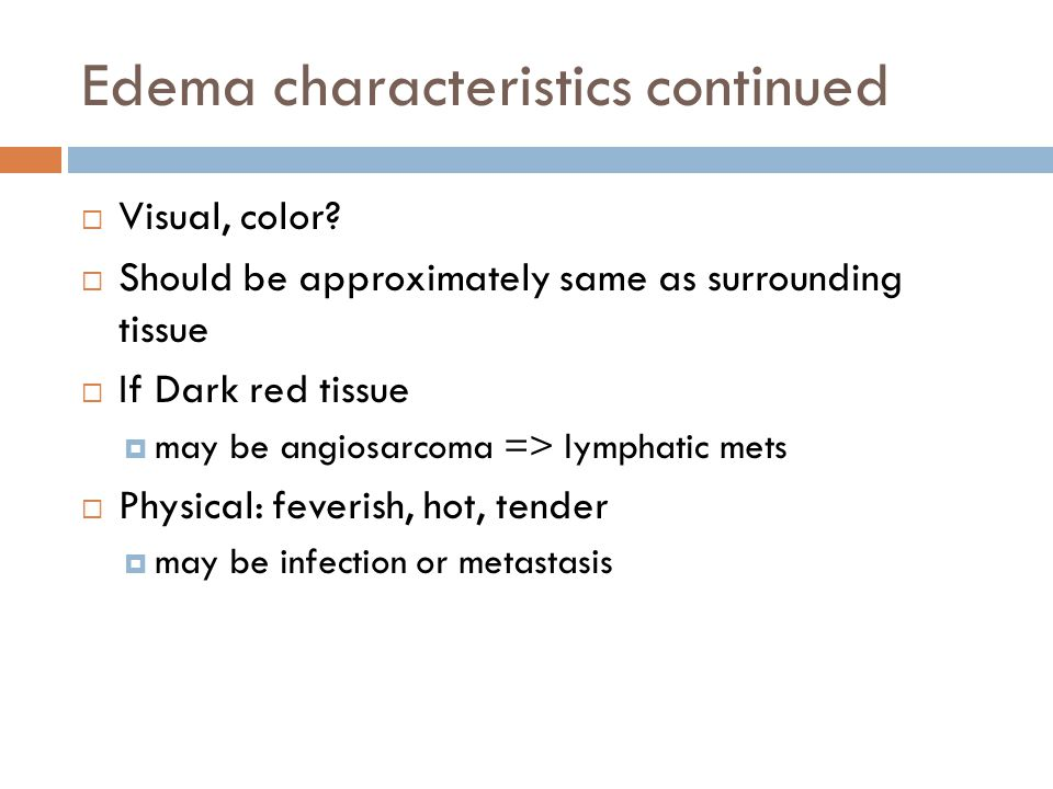 Edema characteristics continued  Visual, color.