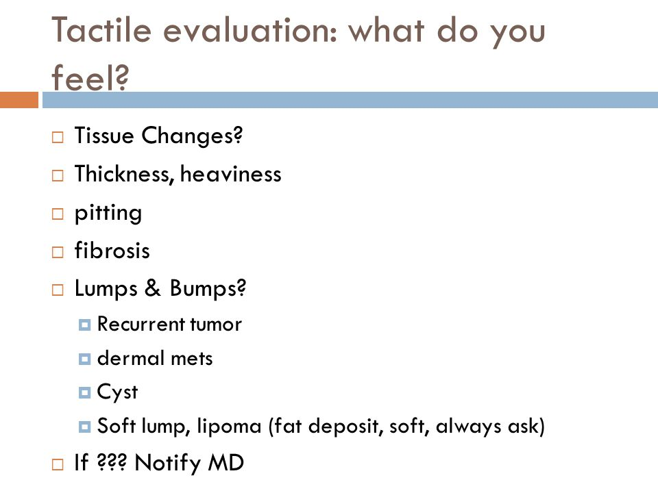 Tactile evaluation: what do you feel. Tissue Changes.